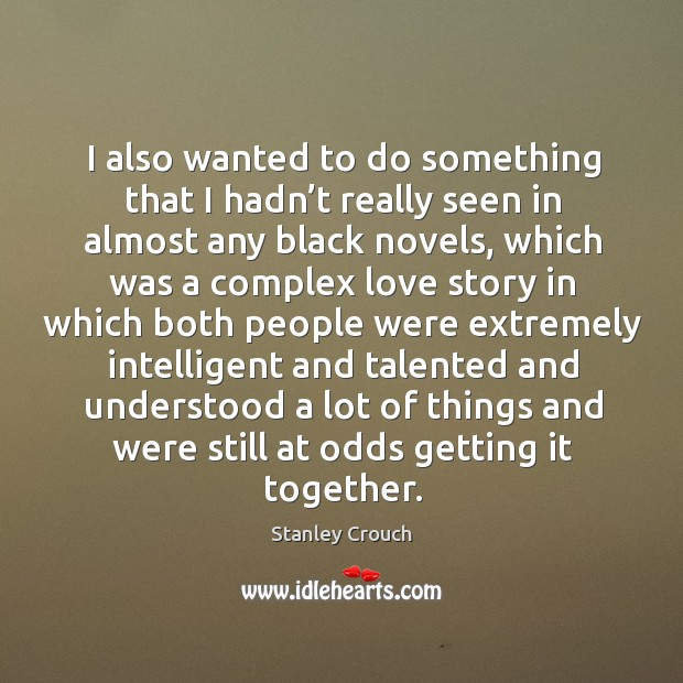 I also wanted to do something that I hadn't really seen in almost any black novels, which was a Image