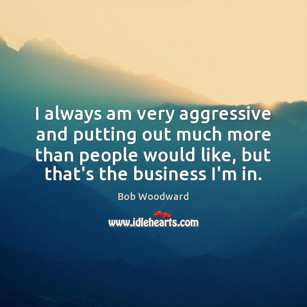 Image, I always am very aggressive and putting out much more than people