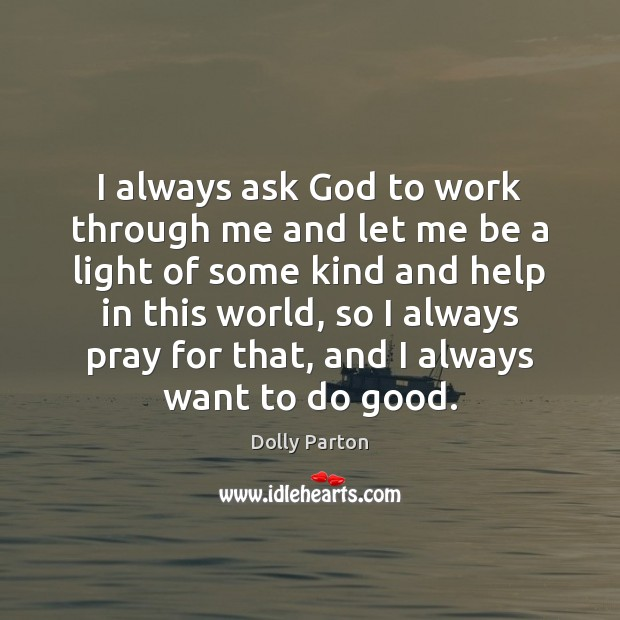 Image, I always ask God to work through me and let me be