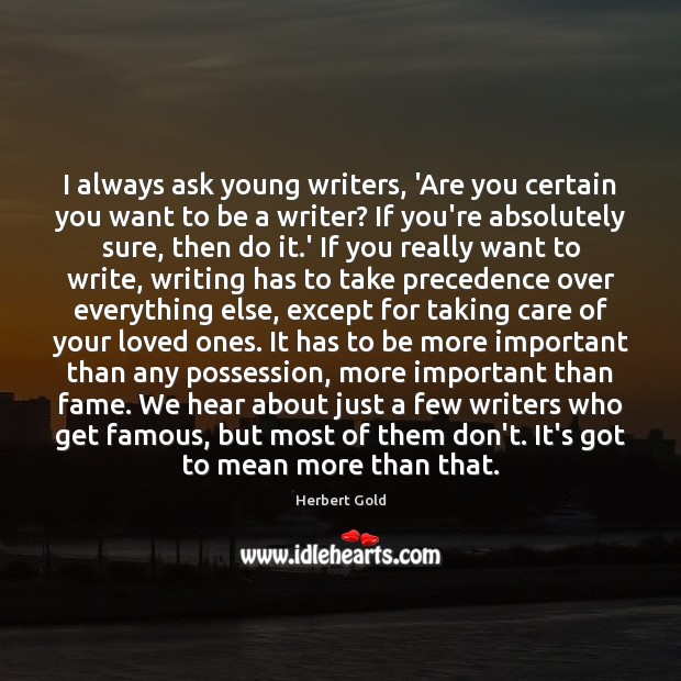 Image, I always ask young writers, 'Are you certain you want to be