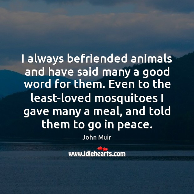 I always befriended animals and have said many a good word for John Muir Picture Quote