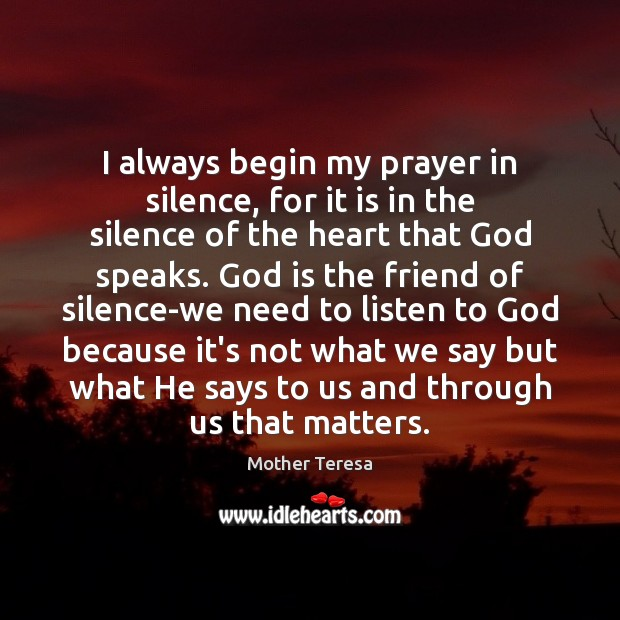 Image, I always begin my prayer in silence, for it is in the