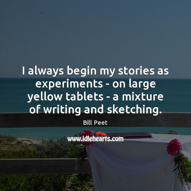 Image, I always begin my stories as experiments – on large yellow tablets