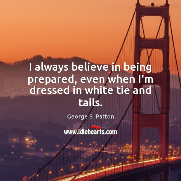 Image, I always believe in being prepared, even when I'm dressed in white tie and tails.