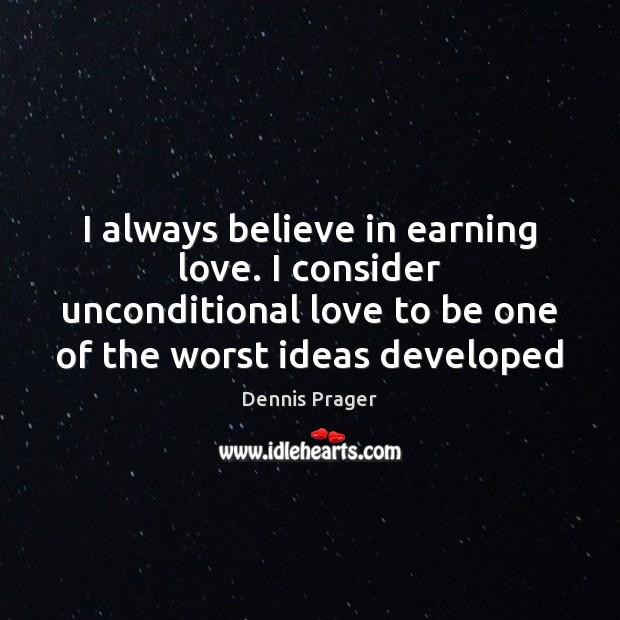 I always believe in earning love. I consider unconditional love to be Unconditional Love Quotes Image