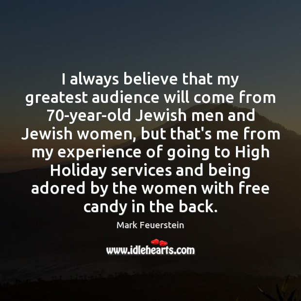 I always believe that my greatest audience will come from 70-year-old Jewish Holiday Quotes Image