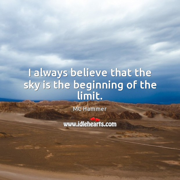 Image, I always believe that the sky is the beginning of the limit.