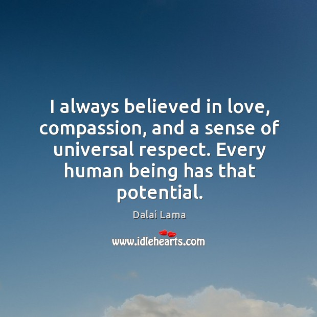 I always believed in love, compassion, and a sense of universal respect. Image