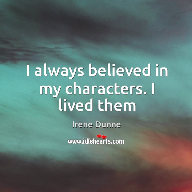 I always believed in my characters. I lived them Image