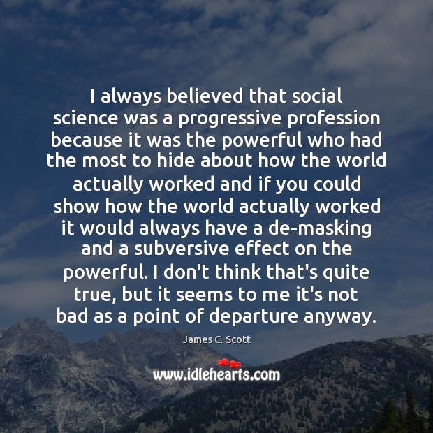 I always believed that social science was a progressive profession because it Image