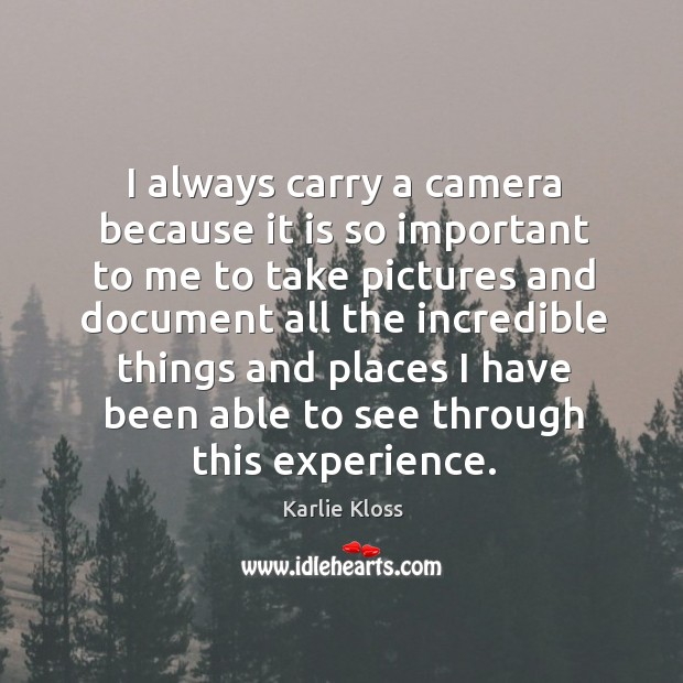 I always carry a camera because it is so important to me Karlie Kloss Picture Quote