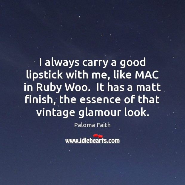 I always carry a good lipstick with me, like MAC in Ruby Paloma Faith Picture Quote