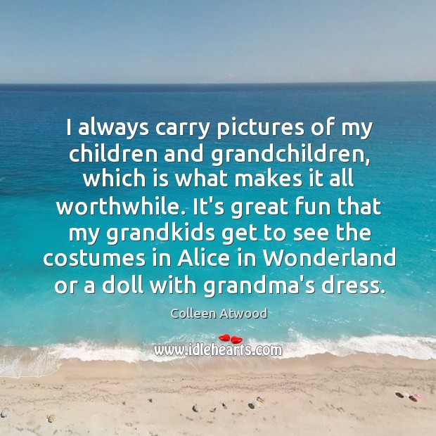 I always carry pictures of my children and grandchildren, which is what Image