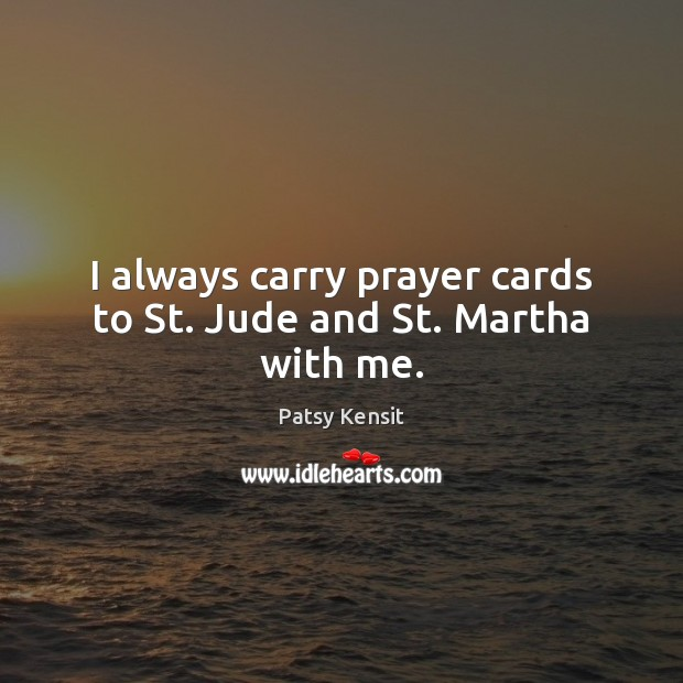 I always carry prayer cards to St. Jude and St. Martha with me. Image