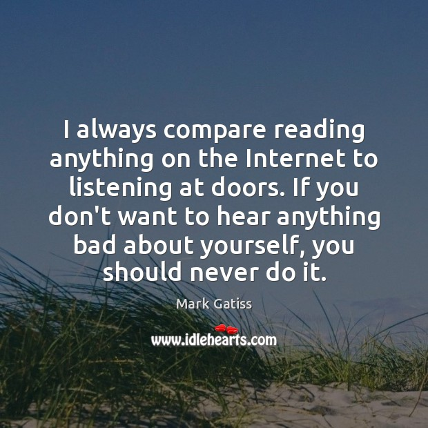 Image, I always compare reading anything on the Internet to listening at doors.