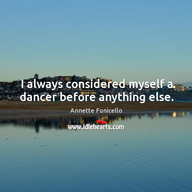 I always considered myself a dancer before anything else. Image