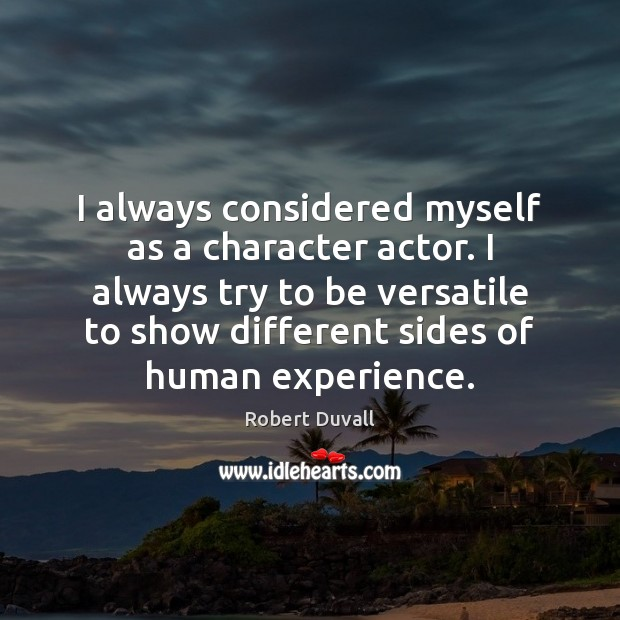 I always considered myself as a character actor. I always try to Robert Duvall Picture Quote