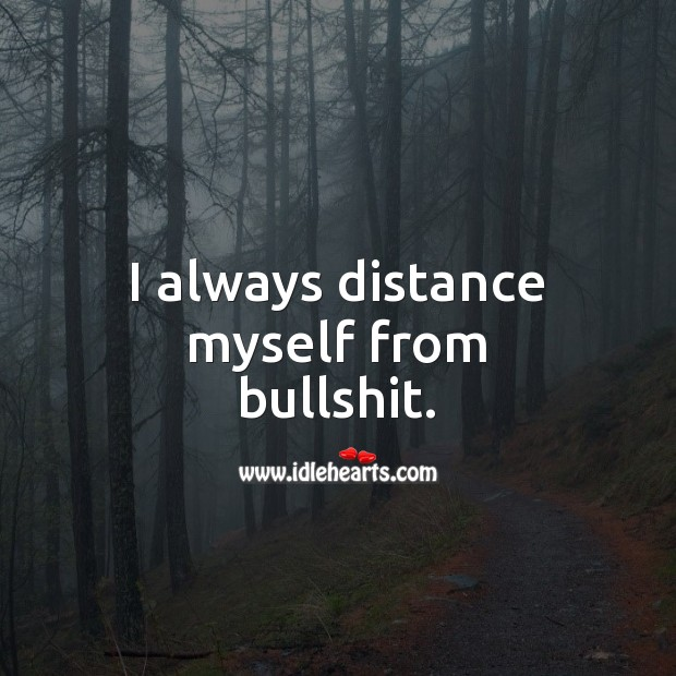 I always distance myself from bullshit. Image