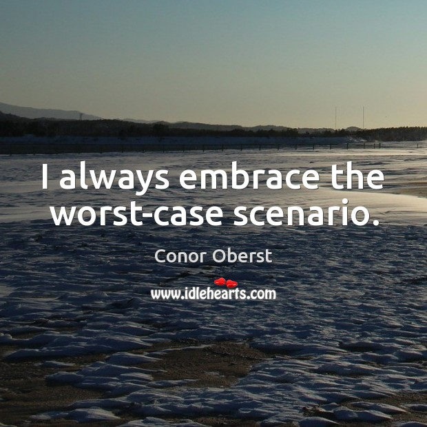 I always embrace the worst-case scenario. Conor Oberst Picture Quote