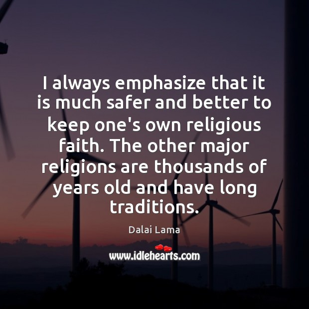 I always emphasize that it is much safer and better to keep Dalai Lama Picture Quote