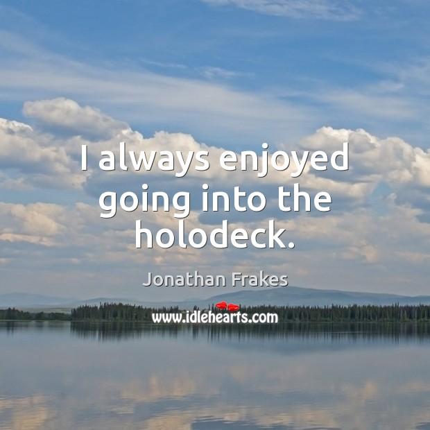 I always enjoyed going into the holodeck. Image