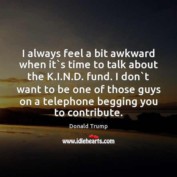 Image, I always feel a bit awkward when it`s time to talk