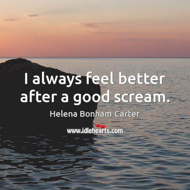 I always feel better after a good scream. Image