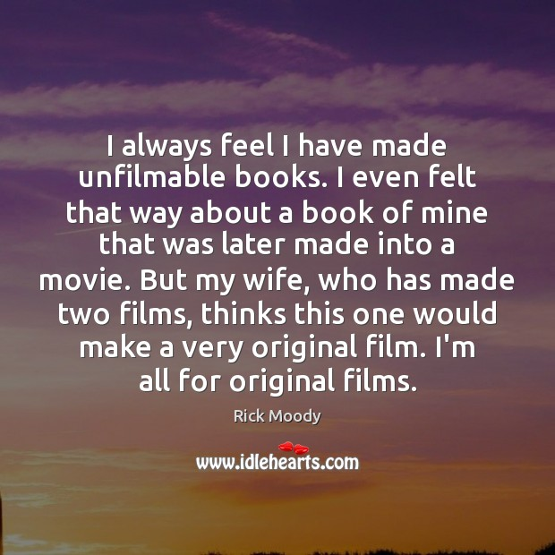 I always feel I have made unfilmable books. I even felt that Rick Moody Picture Quote