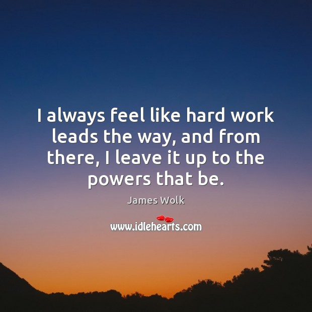 I always feel like hard work leads the way, and from there, Image