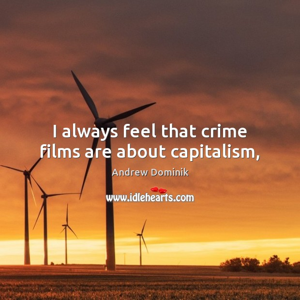 I always feel that crime films are about capitalism, Image