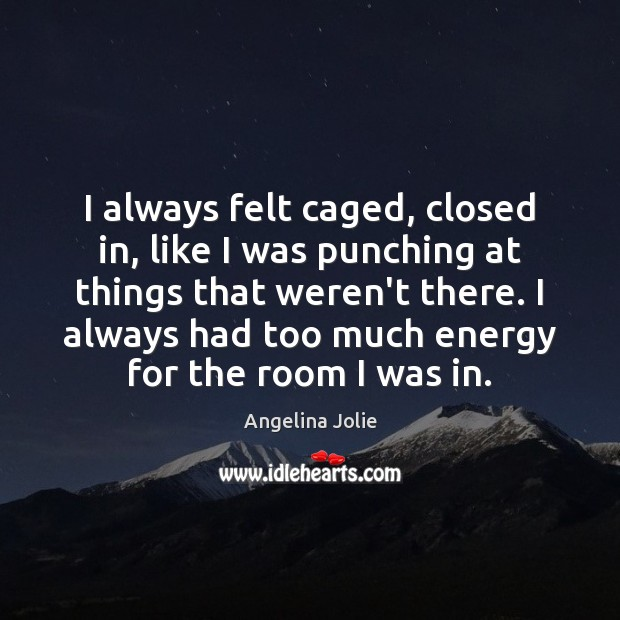 I always felt caged, closed in, like I was punching at things Image