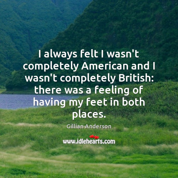 I always felt I wasn't completely American and I wasn't completely British: Image