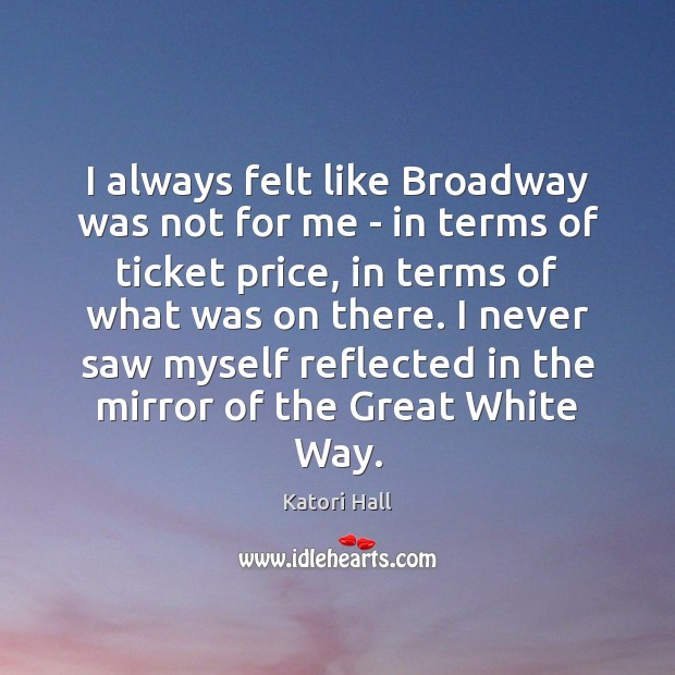 I always felt like Broadway was not for me – in terms Image