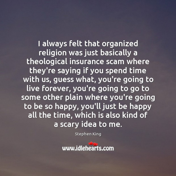 I always felt that organized religion was just basically a theological insurance Image