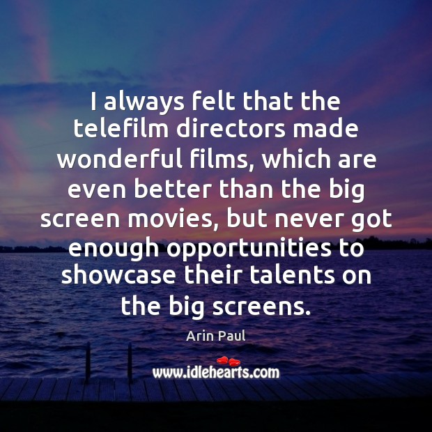 Image, I always felt that the telefilm directors made wonderful films, which are