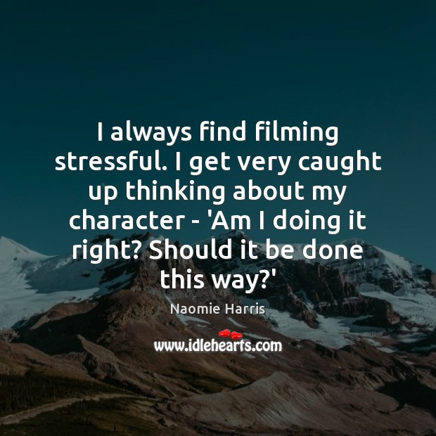 Naomie Harris Picture Quote image saying: I always find filming stressful. I get very caught up thinking about