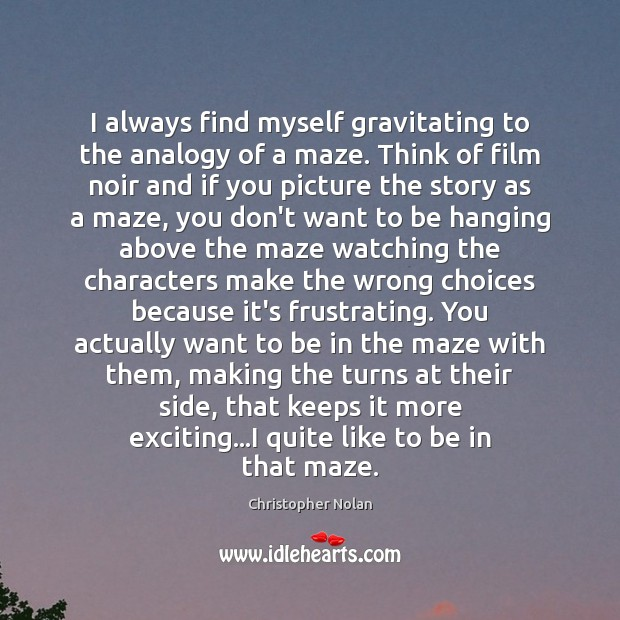 Image, I always find myself gravitating to the analogy of a maze. Think