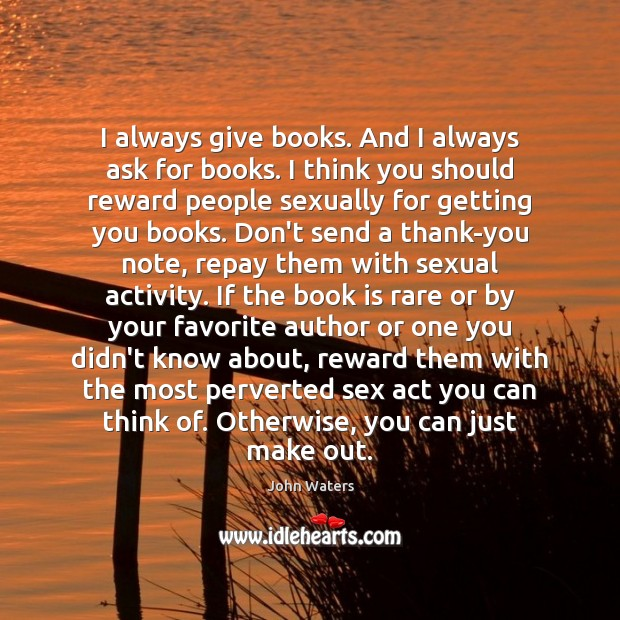 Image, I always give books. And I always ask for books. I think