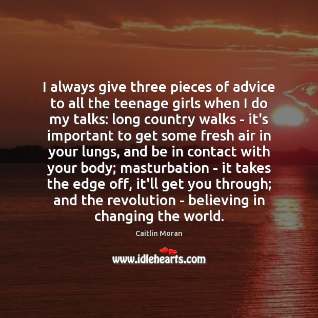 I always give three pieces of advice to all the teenage girls Caitlin Moran Picture Quote