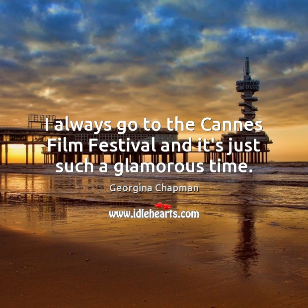I always go to the Cannes Film Festival and it's just such a glamorous time. Image