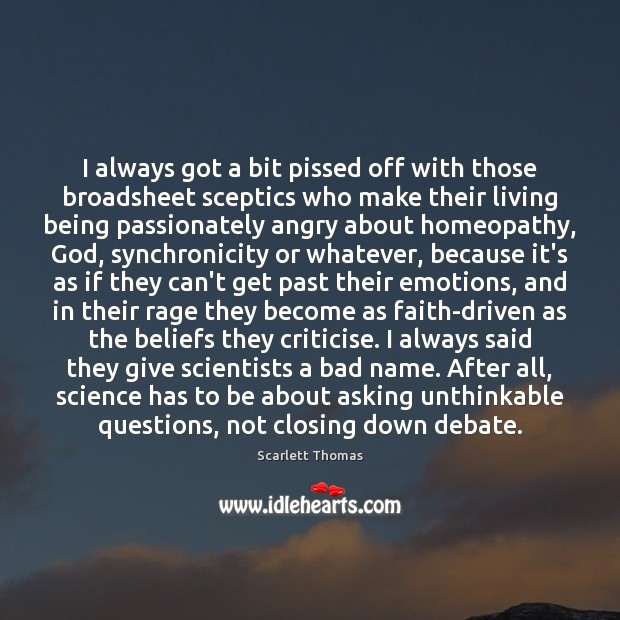 I always got a bit pissed off with those broadsheet sceptics who Image