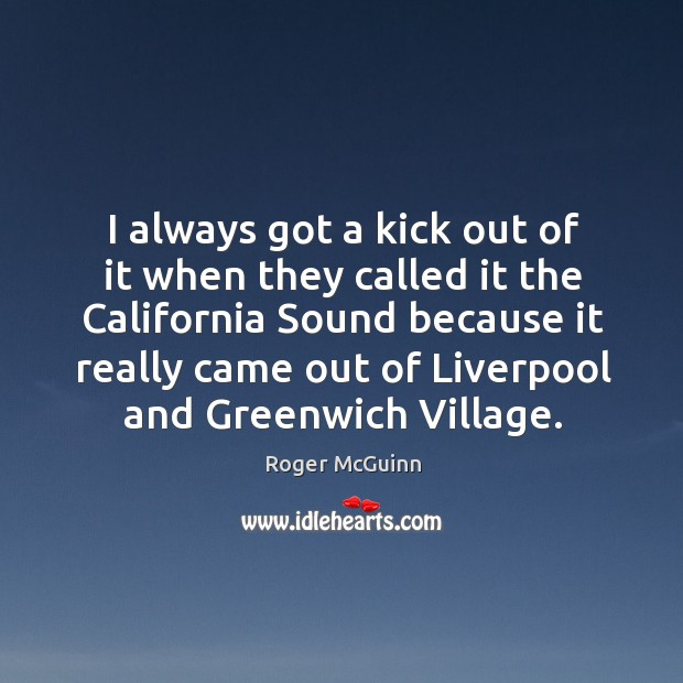 I always got a kick out of it when they called it the california sound because it Image