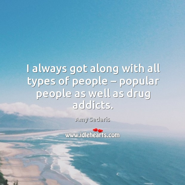 I always got along with all types of people – popular people as well as drug addicts. Image