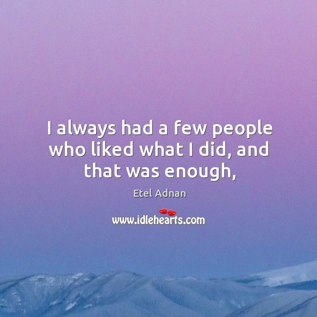 I always had a few people who liked what I did, and that was enough, Image