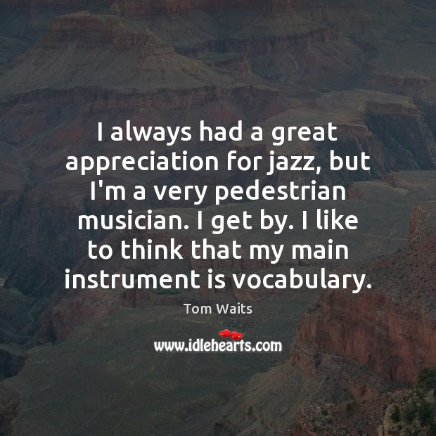 Image, I always had a great appreciation for jazz, but I'm a very