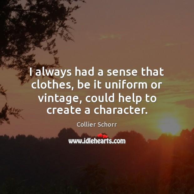 I always had a sense that clothes, be it uniform or vintage, Image