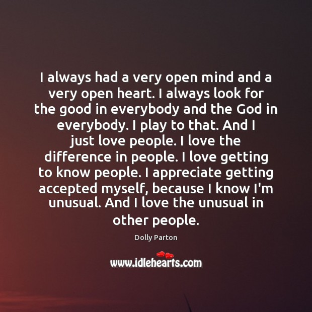 I always had a very open mind and a very open heart. Image