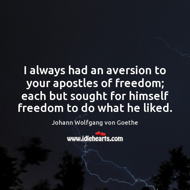 I always had an aversion to your apostles of freedom; each but Image