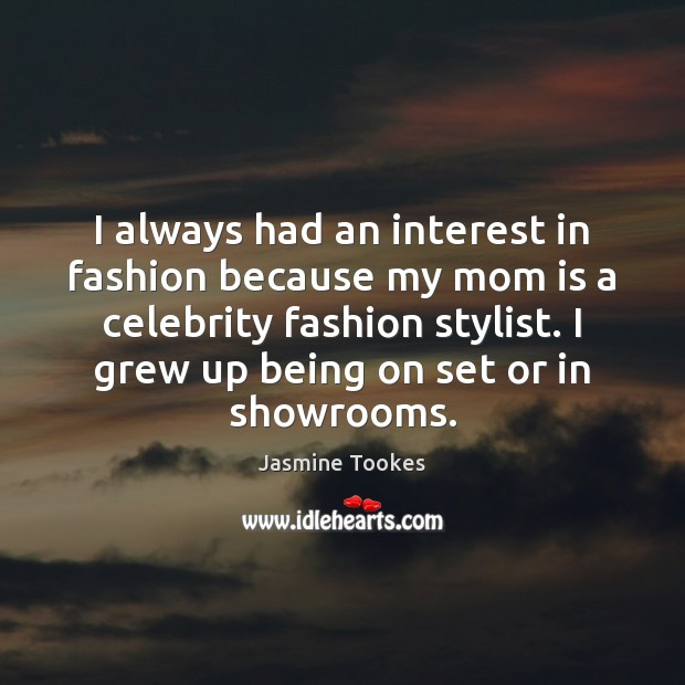 I always had an interest in fashion because my mom is a Mom Quotes Image