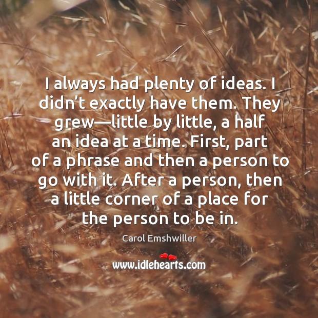 I always had plenty of ideas. I didn't exactly have them. Image